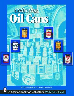 Collecting Oil Cans (Schiffer Book for Collectors), Miller, W. Clark