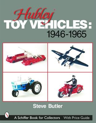 Hubley Toy Vehicles 1946-1965 (Schiffer Book for Collectors), Butler, Steve