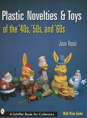 Image for Plastic Novelties And Toys of the '40s, '50s, And '60s (Schiffer Book for Collectors)