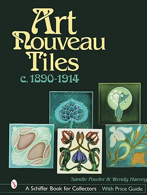 Art Nouveau Tiles: C. 1890-1914 (A Schiffer Book for Collectors), Fowler, Sandra; Harvey, Wendy