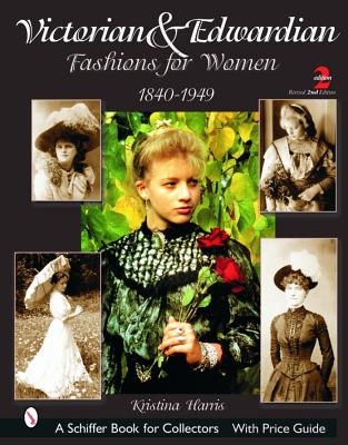 Victorian & Edwardian Fashions for Women, 1840-1919: With Price Guide  (Schiffer Book for Collectors), Harris, Kristina