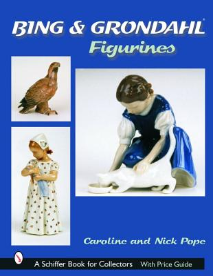 Bing & Grondahl Figurines (A Schiffer Book for Collectors), Pope, Caroline; Pope, Nick