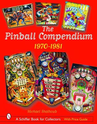 The Pinball Compendium: 1970-1981 (Schiffer Book for Collectors), Shalhoub, Michael