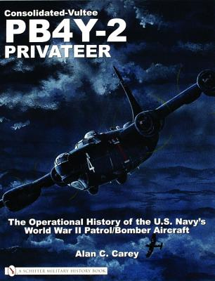 Image for Consolidated-Vultee PB4Y-2 Privateer: The Operational History Of The U.s. Navy's World War Ii Patrol/bomber Aircraft