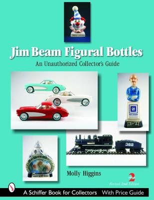 Jim Beam Figural Bottles: An Unauthorized Collector's Guide (Schiffer Book for Collectors), Higgins, Molly