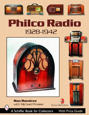 Philco Radio 1928-1942: A Pictoral History Of The World's Most Popular Radios, Ramirez, Ron; Prosise, Michael