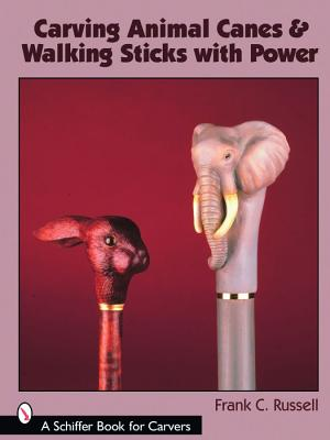 Carving Animal Canes & Walking Sticks with Power (Schiffer Book for Carvers), Russell, Frank C