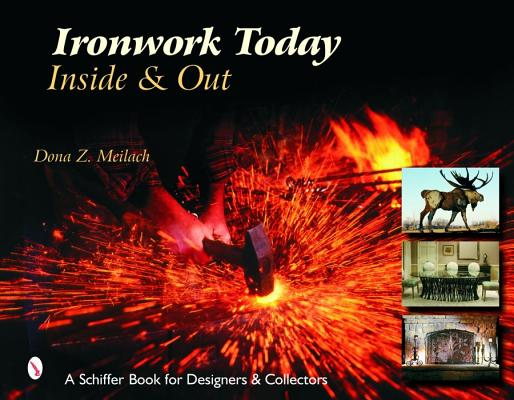 Ironwork Today: Inside & Out (Schiffer Book for Designers and Collectors), Meilach, Dona Z
