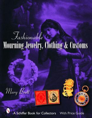 Fashionable Mourning Jewelry, Clothing, & Customs (Schiffer Book for Collectors with Price Guide), Brett, Mary