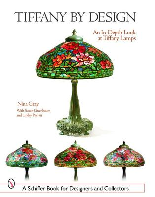 Tiffany by Design: An In-depth Look at Tiffany Lamps (Schiffer Book for Designers & Collectors), Gray, Nina