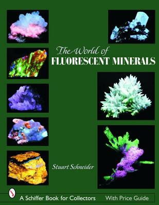 The World of Fluorescent Minerals (Schiffer Book for Collectors), Schneider, Stuart