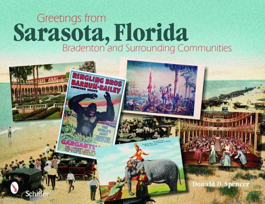 Greetings from Sarasota, Florida: Bradenton and Surrounding Communities, Spencer, Donald D.