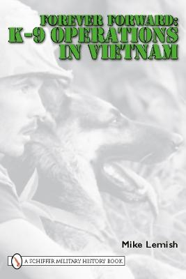 Image for Forever Forward: K-9 Operations in Vietnam (First Edition)