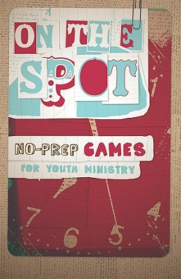 Image for On the Spot, No-Prep Games for Youth Ministry