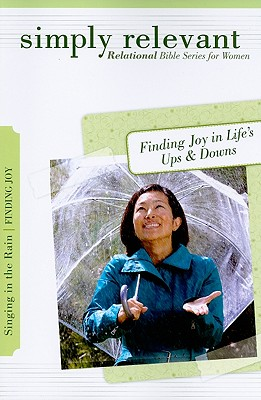 Image for Simply Relevant: Singing in the Rain: Finding Joy in Life's Ups & Downs