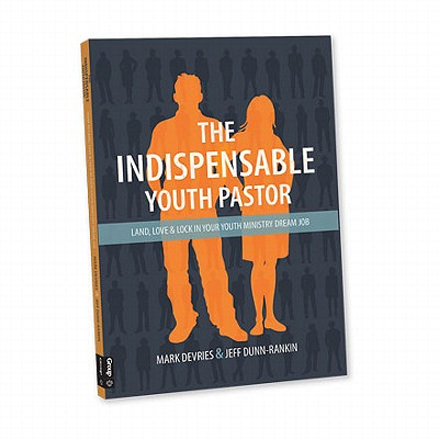 Image for The Indispensable Youth Pastor: Land, Love and Lock in Your Youth Ministry Dream Job