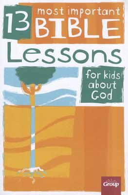 Image for 13 Most Important Bible Lessons for Kids about God