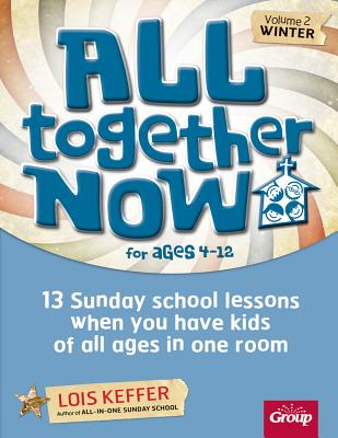 Image for All Together Now for Ages 4-12 (Volume 2 Winter): 13 Sunday school lessons when you have kids of all ages in one room