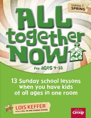Image for All Together Now for Ages 4-12 (Volume 3 Spring): 13 Sunday school lessons when you have kids of all ages in one room