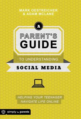 Image for A Parent's Guide to Understanding Social Media: Helping Your Teenager Navigate Life Online