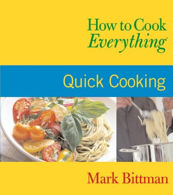 "How to Cook Everything: Quick Cooking, ""Bittman, Mark"""