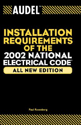 Audel Installation Requirements of the 2002 National Electrical Code, Paul Rosenberg