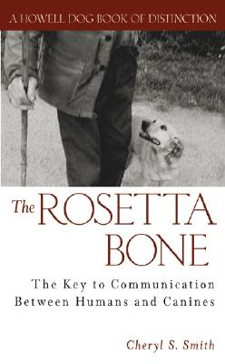 The Rosetta Bone: The Key to Communication Between Humans and Canines, Smith, Cheryl S.