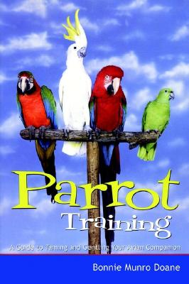 Parrot Training: A Guide to Taming and Gentling Your Avian Companion (Pets), Doane, Bonnie Munro