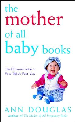 Image for The Mother of All Baby Books: The Ultimate Guide to Your Baby's First Year (U.S. edition)