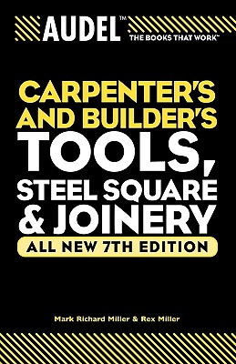 Image for Audel Carpenter's and Builder's Tools, Steel Square, and Joinery (Audel Technical Trades Series)