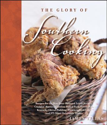 """The Glory of Southern Cooking: Recipes for the Best Beer-Battered Fried Chicken, Cracklin' Biscuits,Carolina Pulled Pork, Fried Okra, Kentucky Cheese"", ""Villas, James"""