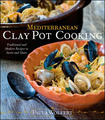 """Mediterranean Clay Pot Cooking: Traditional and Modern Recipes to Savor and Share, """"Wolfert, Paula"""""""