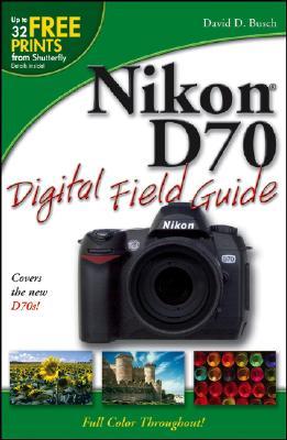 Nikon D70 Digital Field Guide, David D. Busch