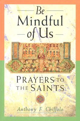 Be Mindful of Us: Prayers to the Saints, Chiffolo, Anthony F.