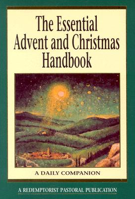 The Essential Advent and Christmas Handbook: A Daily Companion (Essential (Liguori)), A Redemptorist Pastoral Publication