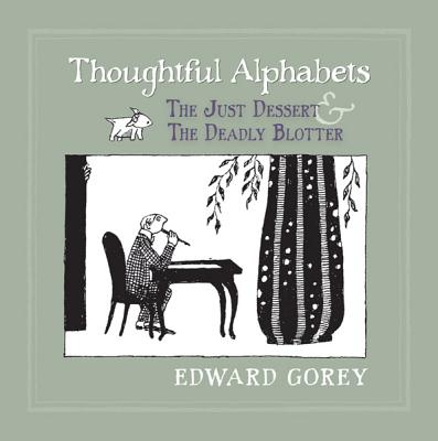 Thoughtful Alphabets: The Just Dessert and The Deadly Blotter, Edward Gorey