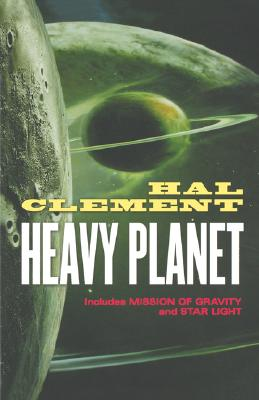 Heavy Planet : The Classic Mesklin Stories, HAL CLEMENT