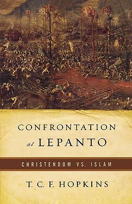 Confrontation at Lepanto: Christendom vs. Islam, T. C. F. Hopkins