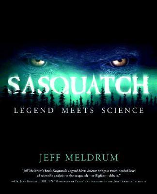 Sasquatch: Legend Meets Science, Jeff Meldrum; George B. Schaller [Foreword]