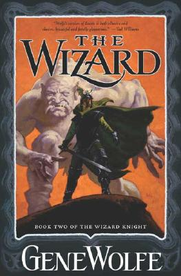 The Wizard: Book Two of The Wizard Knight, Wolfe, Gene
