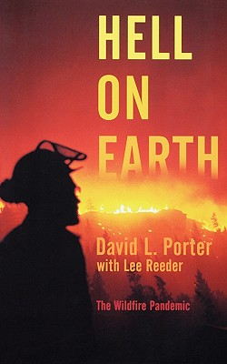 HELL ON EARTH : THE WILDFIRE PANDEMIC, DAVID L. PORTER