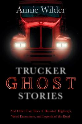 Image for Trucker Ghost Stories: And Other True Tales of Haunted Highways, Weird Encounters, and Legends of the Road