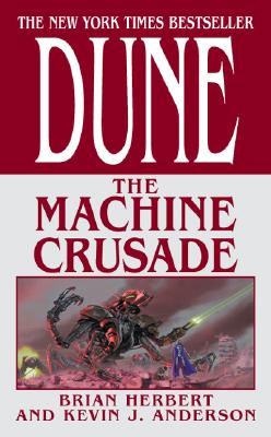 Dune: The Machine Crusade: Book Two of the Legends of Dune Trilogy, Herbert, Brian; Anderson, Kevin J.