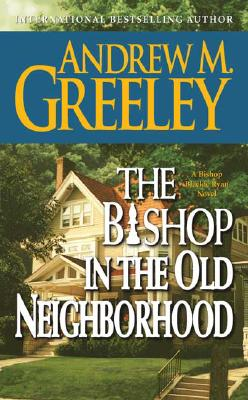 The Bishop in the Old Neighborhood: A Bishop Blackie Ryan Novel (Blackie Ryan), ANDREW M. GREELEY