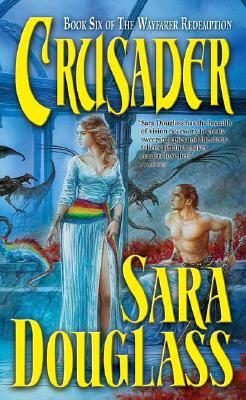 Crusader (The Wayfarer Redemption, Book 6), SARA DOUGLASS