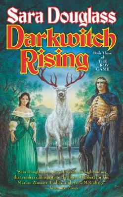 Darkwitch Rising: Book Three of The Troy Game, Sara Douglass