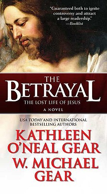The Betrayal: The Lost Life of Jesus: A Novel, Gear, Kathleen O'Neal; Gear, W. Michael