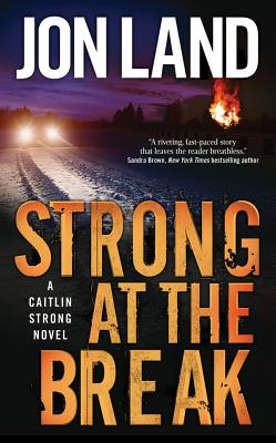 Strong at the Break: A Caitlin Strong Novel, Jon Land