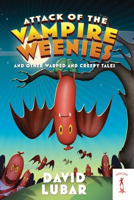 Image for Attack of the Vampire Weenies: And Other Warped and Creepy Tales
