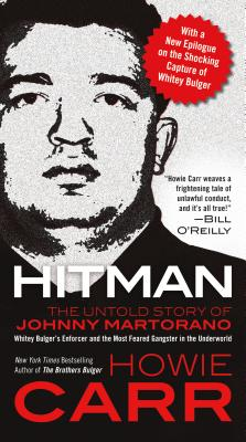 Image for Hitman: The Untold Story of Johnny Martorano---Whitey Bulger's Partner andthe Most Feared Gangster in the the Underworld